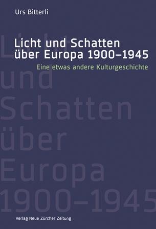 Urs Bitterli: Licht und Schatten über Europa 1900-1945
